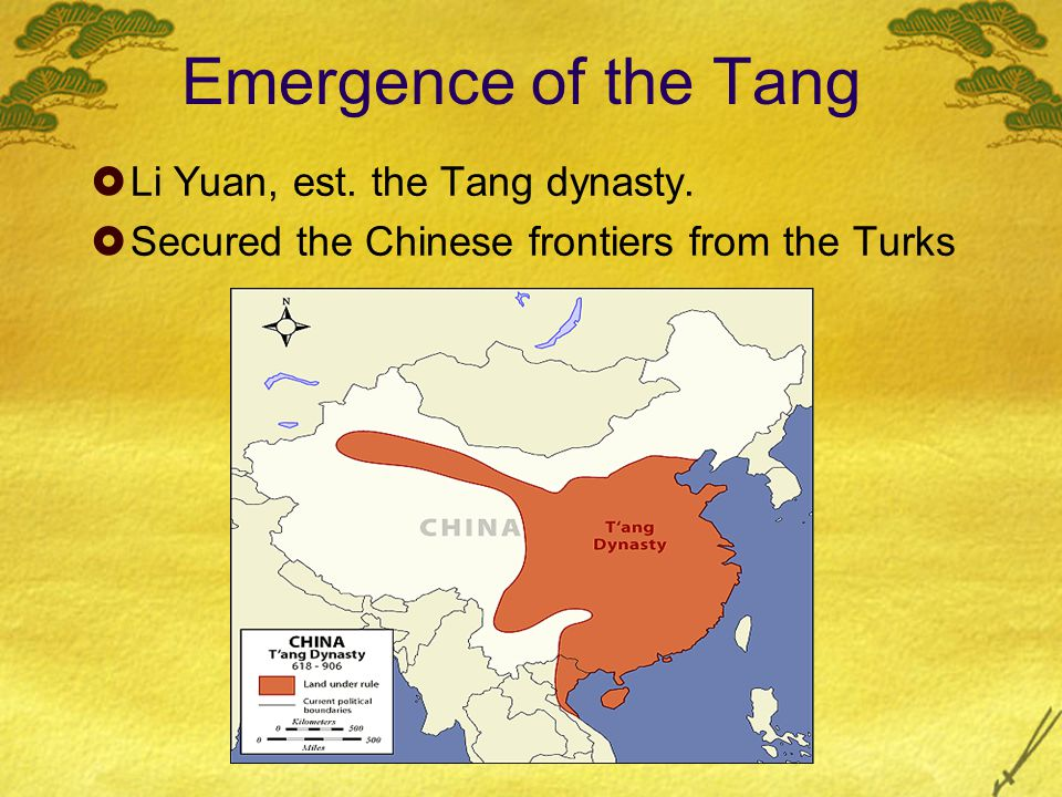 Emergence of the Tang  Li Yuan, est. the Tang dynasty.  Secured the Chinese frontiers from the Turks