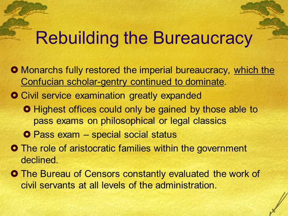 Rebuilding the Bureaucracy  Monarchs fully restored the imperial bureaucracy, which the Confucian scholar-gentry continued to dominate.