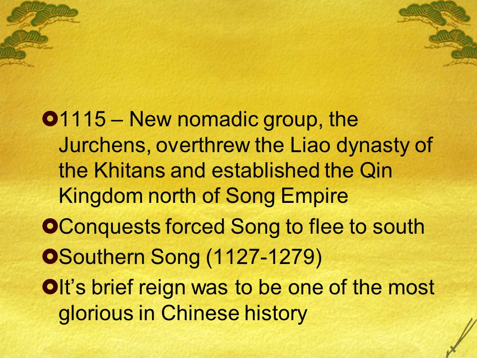  1115 – New nomadic group, the Jurchens, overthrew the Liao dynasty of the Khitans and established the Qin Kingdom north of Song Empire  Conquests f