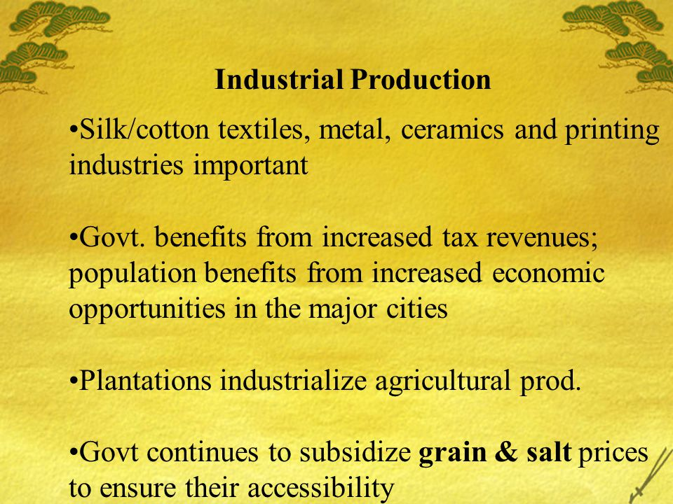 Industrial Production Silk/cotton textiles, metal, ceramics and printing industries important Govt. benefits from increased tax revenues; population b