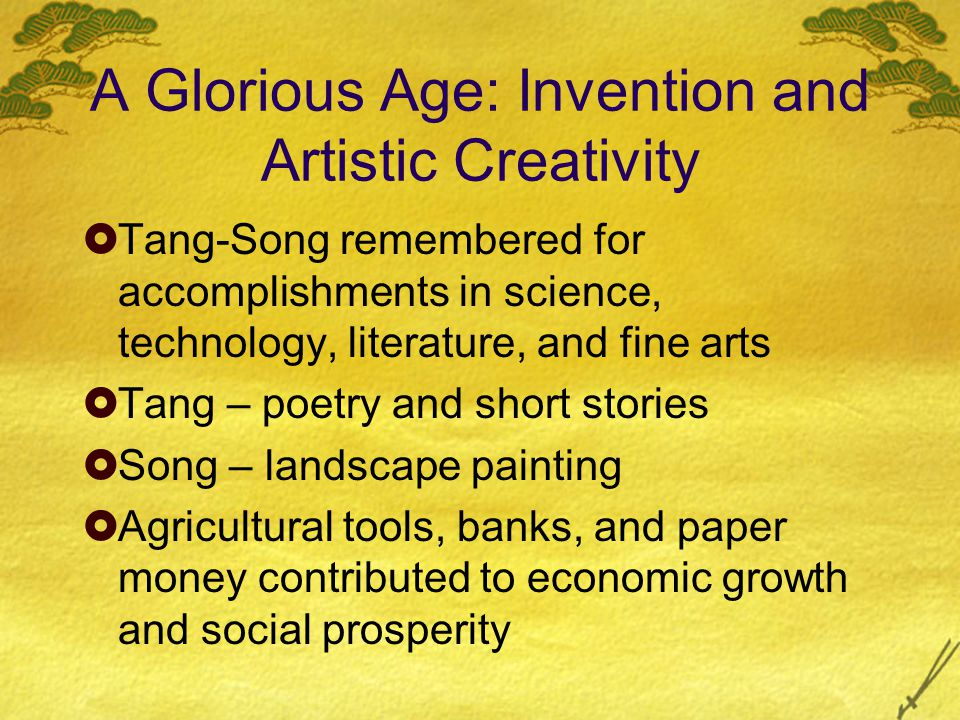 A Glorious Age: Invention and Artistic Creativity  Tang-Song remembered for accomplishments in science, technology, literature, and fine arts  Tang