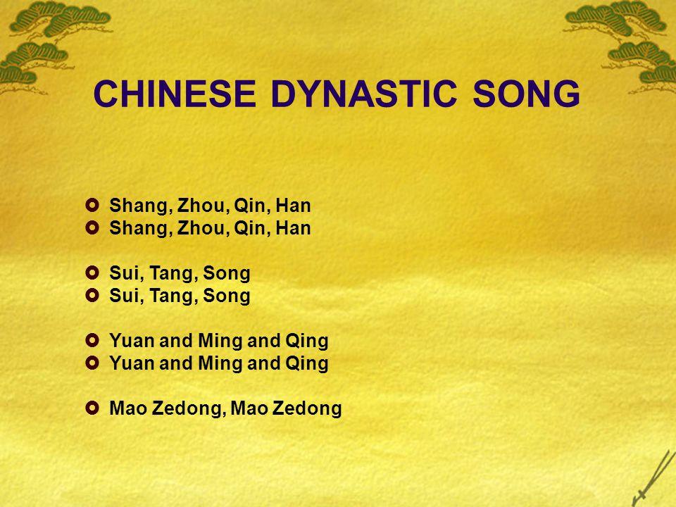 CHINESE DYNASTIC SONG  Shang, Zhou, Qin, Han  Sui, Tang, Song  Yuan and Ming and Qing  Mao Zedong, Mao Zedong