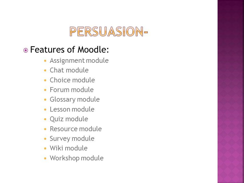  Features of Moodle: Assignment module Chat module Choice module Forum module Glossary module Lesson module Quiz module Resource module Survey module Wiki module Workshop module
