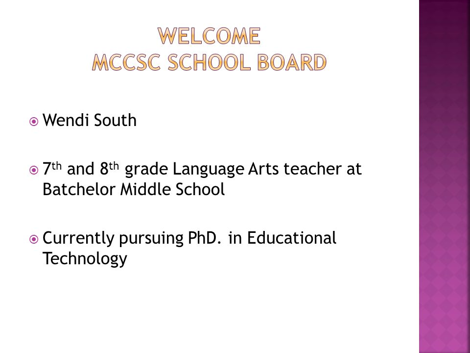  Wendi South  7 th and 8 th grade Language Arts teacher at Batchelor Middle School  Currently pursuing PhD.