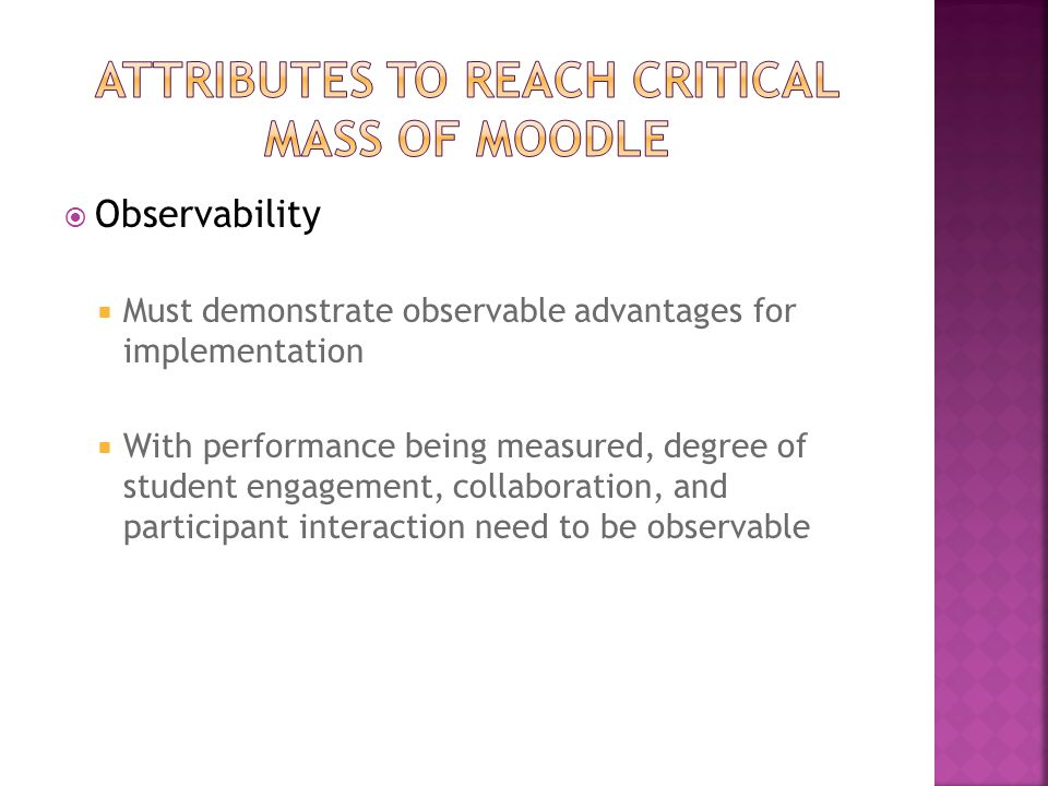  Observability  Must demonstrate observable advantages for implementation  With performance being measured, degree of student engagement, collaboration, and participant interaction need to be observable