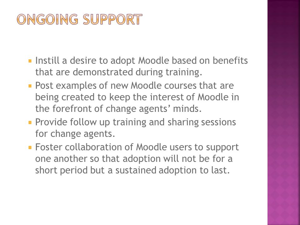  Instill a desire to adopt Moodle based on benefits that are demonstrated during training.