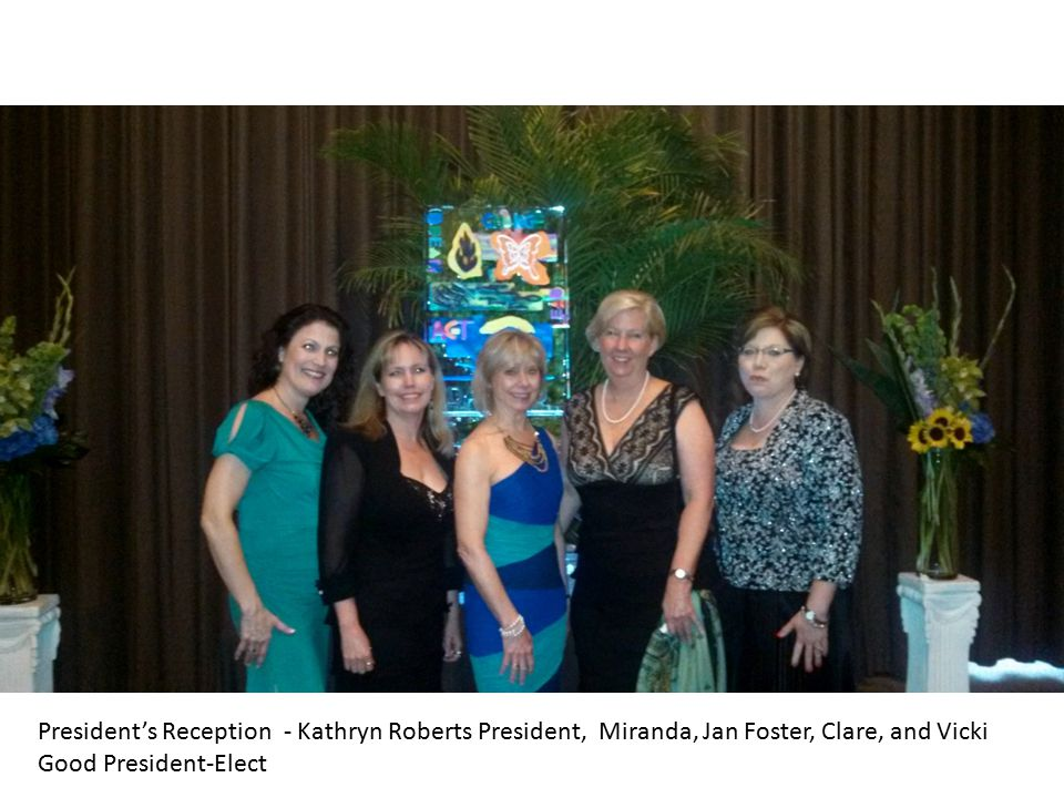 President's Reception - Kathryn Roberts President, Miranda, Jan Foster, Clare, and Vicki Good President-Elect