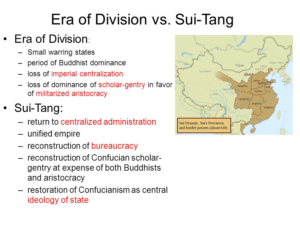 Era of Division vs. Sui-Tang Era of Division : –Small warring states –period of Buddhist dominance –loss of imperial centralization –loss of dominance