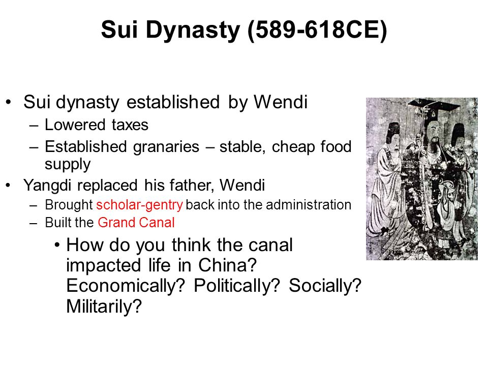 Sui Dynasty (589-618CE) Sui dynasty established by Wendi –Lowered taxes –Established granaries – stable, cheap food supply Yangdi replaced his father,