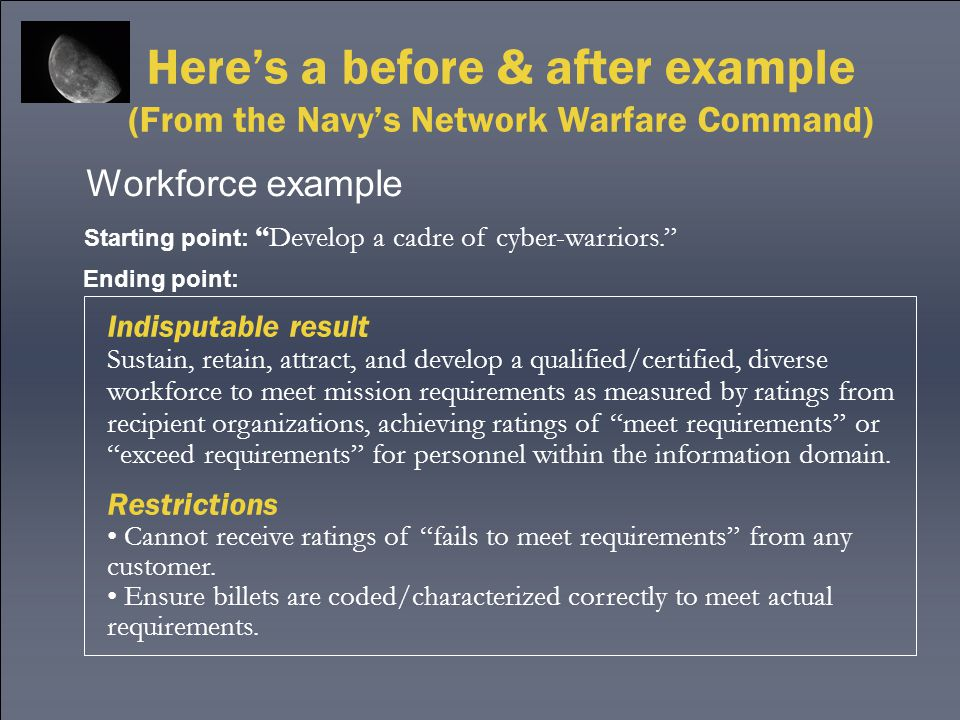"""Here's a before & after example (From the Navy's Network Warfare Command) Workforce example Starting point: """"Develop a cadre of cyber-warriors."""" Indis"""