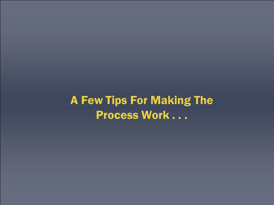 A Few Tips For Making The Process Work...