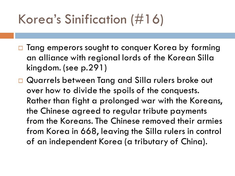 Korea's Sinification (#15)  Korea, of all China's neighbors, was the most open to sinification.  1) They fully embraced Buddhism from the Chinese mi