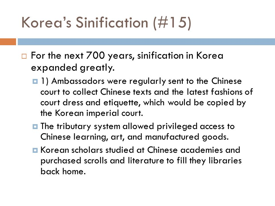 Korea's Sinification (#16)  Tang emperors sought to conquer Korea by forming an alliance with regional lords of the Korean Silla kingdom. (see p.291)