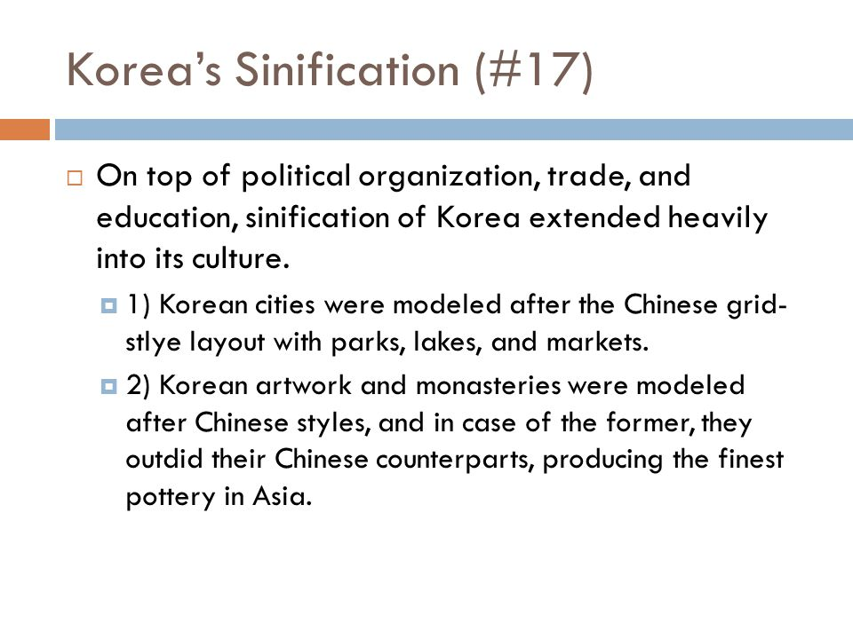 Korea's Sinification (#15)  For the next 700 years, sinification in Korea expanded greatly.  1) Ambassadors were regularly sent to the Chinese court