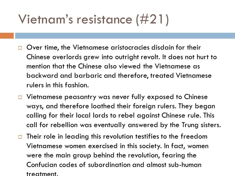 Vietnam's Sinification (#20)  By 100 B.C.E., the Han dynasty had conquered Vietnam and began the process of sinification.  1) Vietnamese elite atten