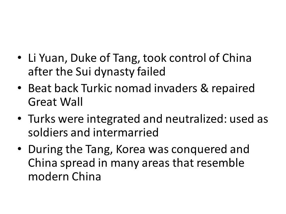 Li Yuan, Duke of Tang, took control of China after the Sui dynasty failed Beat back Turkic nomad invaders & repaired Great Wall Turks were integrated