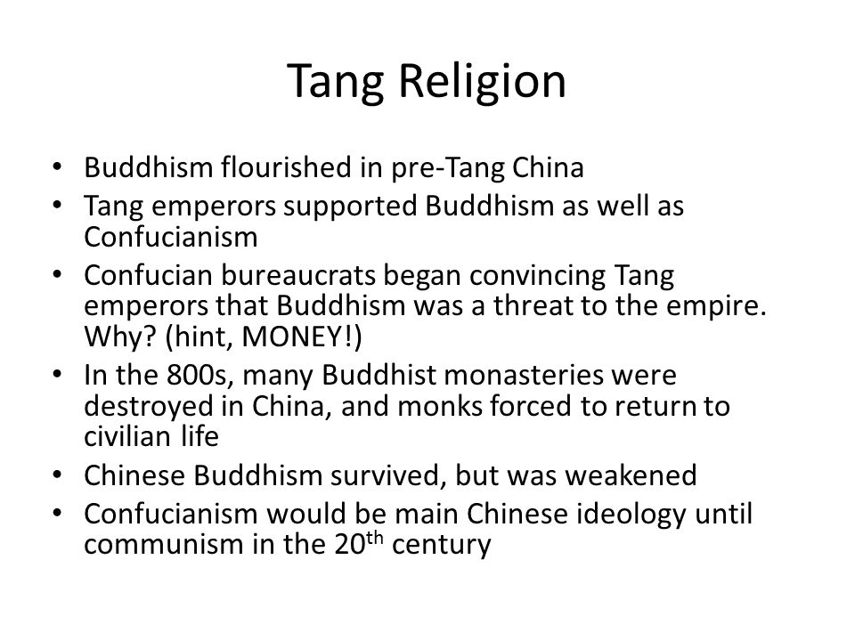 Tang Religion Buddhism flourished in pre-Tang China Tang emperors supported Buddhism as well as Confucianism Confucian bureaucrats began convincing Ta