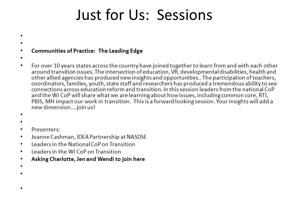 Just for Us: Sessions Communities of Practice: The Leading Edge For over 10 years states across the country have joined together to learn from and with each other around transition issues.