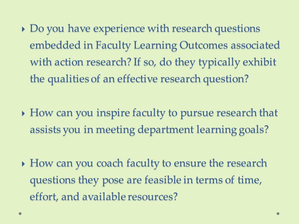  Do you have experience with research questions embedded in Faculty Learning Outcomes associated with action research? If so, do they typically exhib