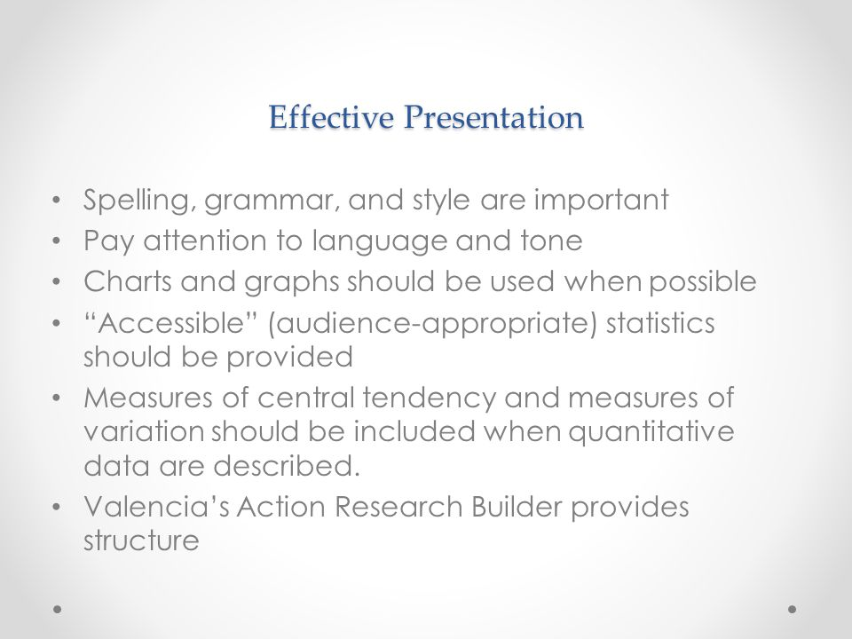 "Effective Presentation Spelling, grammar, and style are important Pay attention to language and tone Charts and graphs should be used when possible ""A"