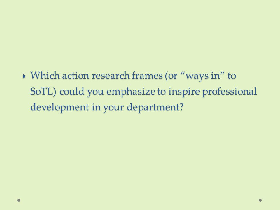 Teaching Strategies, Action Research and Methodology Design For an action research project, consider these questions:  What teaching strategies are appropriate for achieving the Student Learning Outcomes.