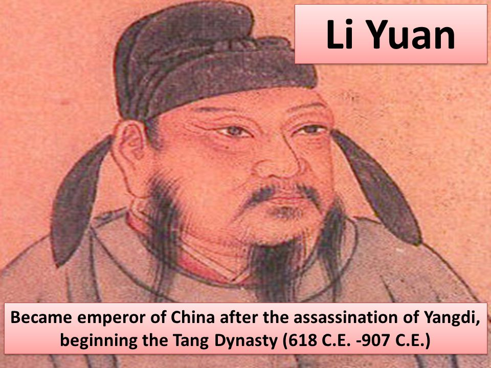 Li Yuan Became emperor of China after the assassination of Yangdi, beginning the Tang Dynasty (618 C.E. -907 C.E.)