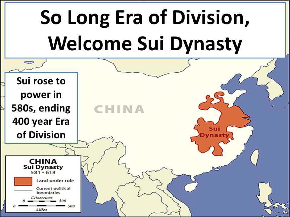 So Long Era of Division, Welcome Sui Dynasty Sui rose to power in 580s, ending 400 year Era of Division