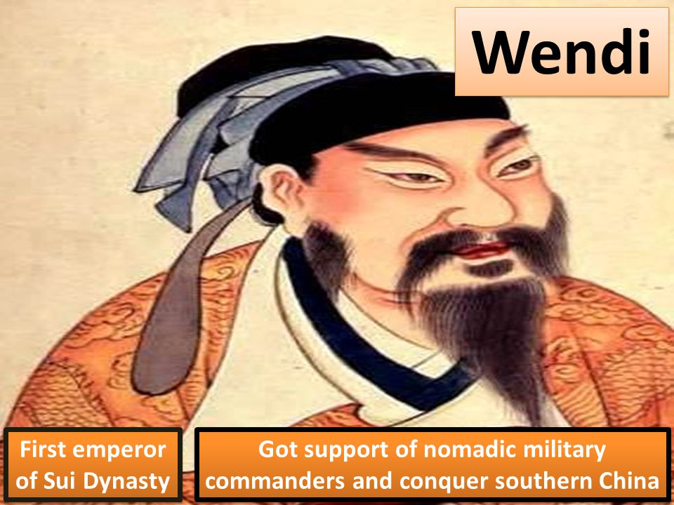 Wendi First emperor of Sui Dynasty Got support of nomadic military commanders and conquer southern China