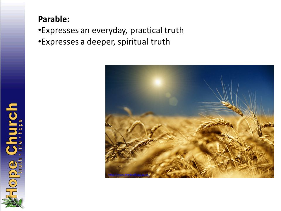 http://www.thedeafblog.co.uk/ Parable: Expresses an everyday, practical truth Expresses a deeper, spiritual truth