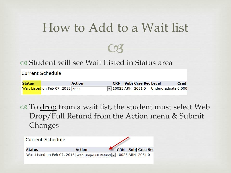   Student will see Wait Listed in Status area  To drop from a wait list, the student must select Web Drop/Full Refund from the Action menu & Submit Changes How to Add to a Wait list
