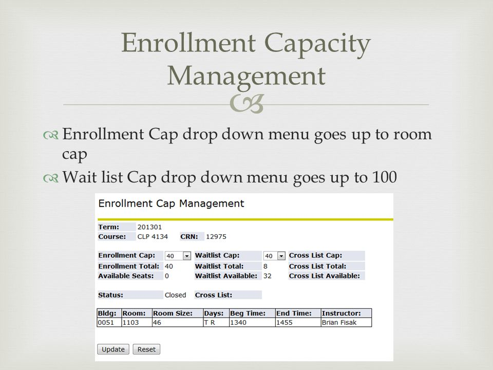   Enrollment Cap drop down menu goes up to room cap  Wait list Cap drop down menu goes up to 100 Enrollment Capacity Management