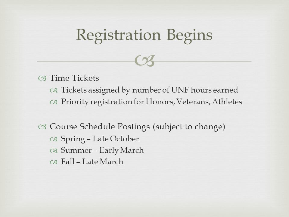   Time Tickets  Tickets assigned by number of UNF hours earned  Priority registration for Honors, Veterans, Athletes  Course Schedule Postings (s