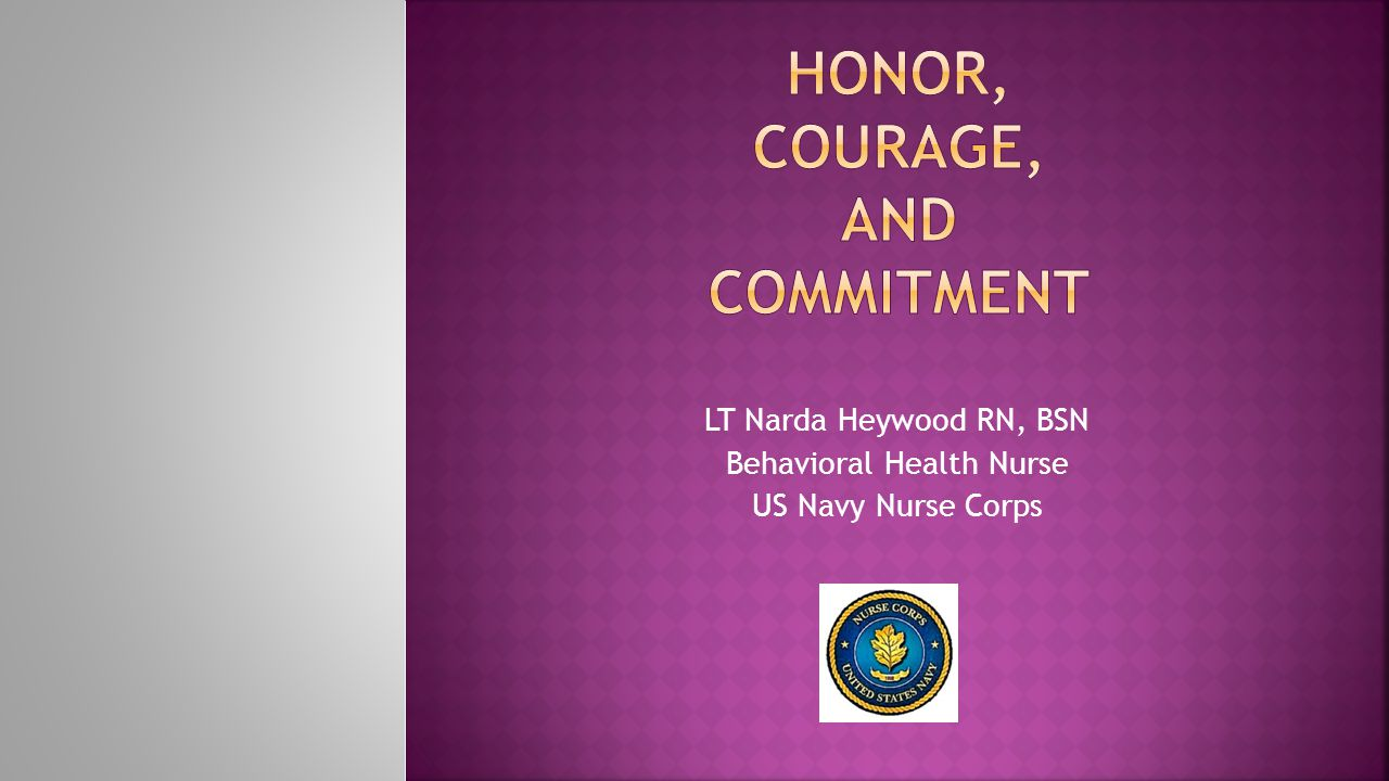 LT Narda Heywood RN, BSN Behavioral Health Nurse US Navy Nurse Corps