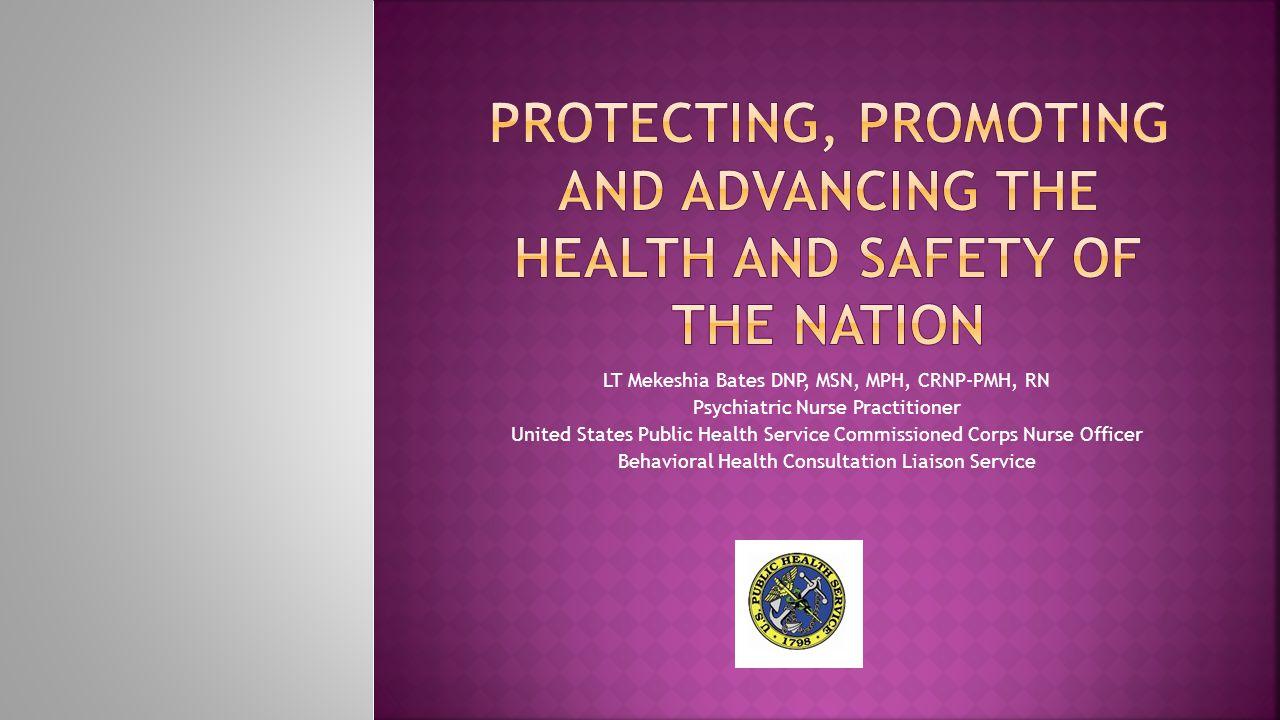 LT Mekeshia Bates DNP, MSN, MPH, CRNP-PMH, RN Psychiatric Nurse Practitioner United States Public Health Service Commissioned Corps Nurse Officer Behavioral Health Consultation Liaison Service