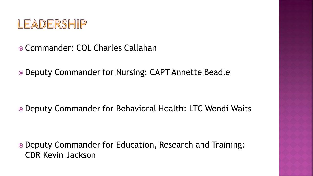  Commander: COL Charles Callahan  Deputy Commander for Nursing: CAPT Annette Beadle  Deputy Commander for Behavioral Health: LTC Wendi Waits  Deputy Commander for Education, Research and Training: CDR Kevin Jackson