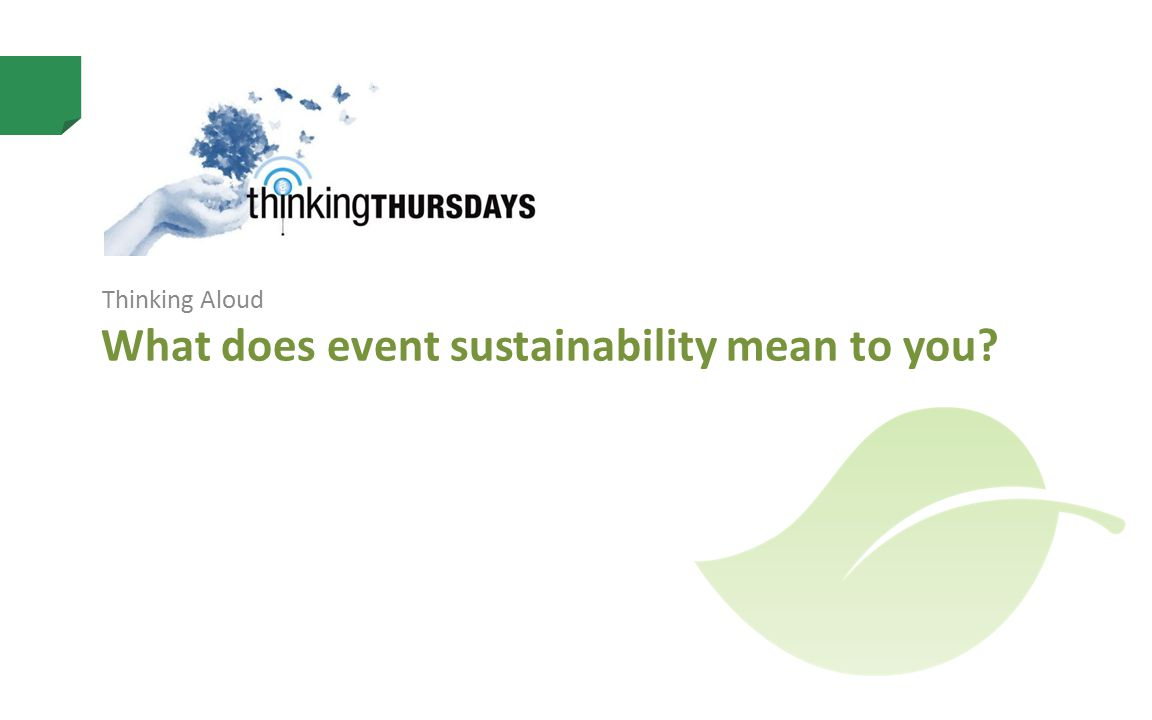 What does event sustainability mean to you Thinking Aloud