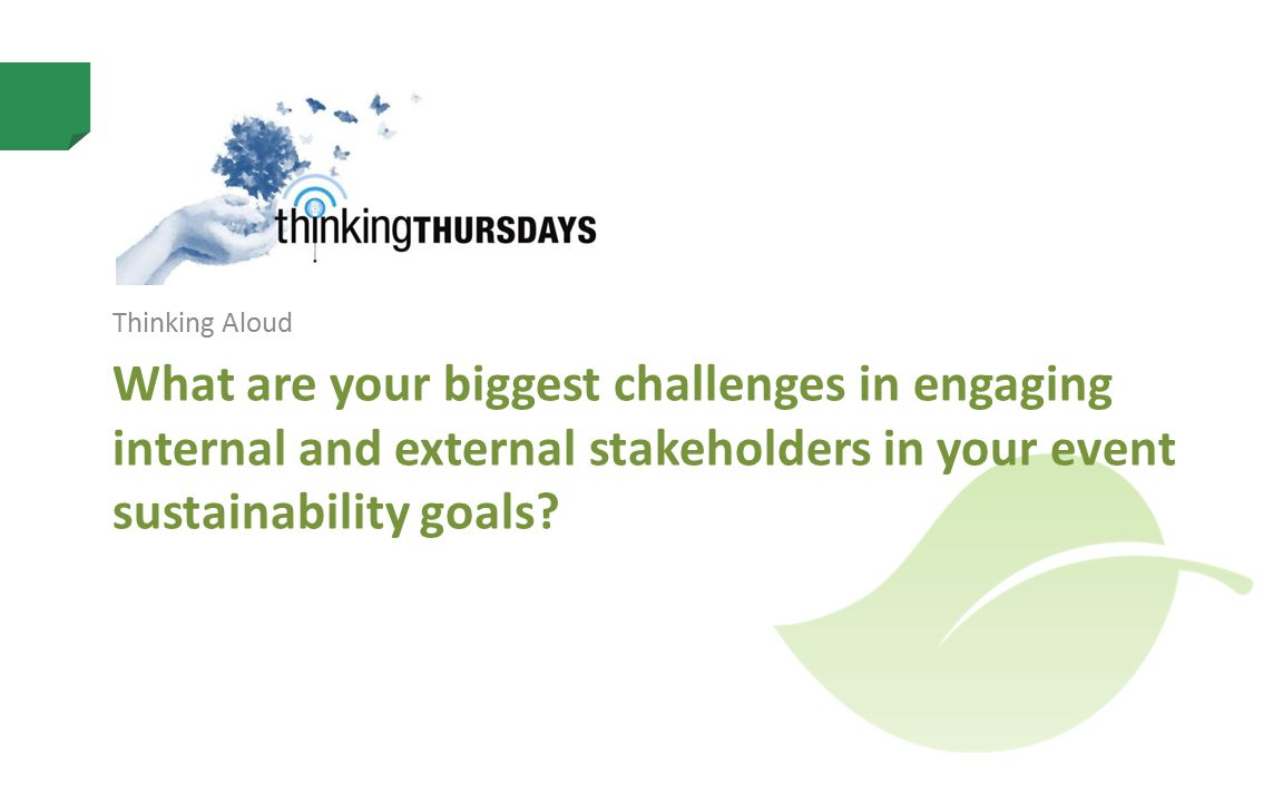 What are your biggest challenges in engaging internal and external stakeholders in your event sustainability goals.