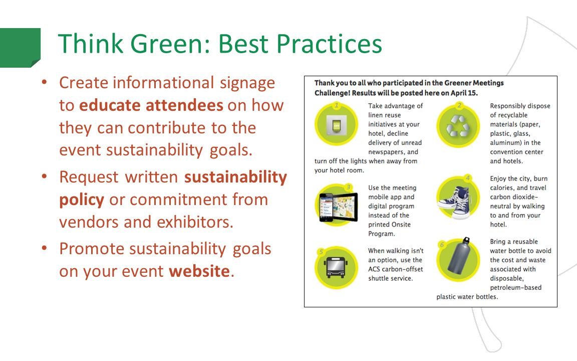 Think Green: Best Practices Create informational signage to educate attendees on how they can contribute to the event sustainability goals.