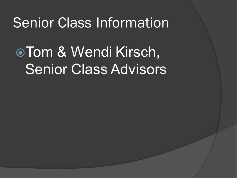 Senior Class Information  Tom & Wendi Kirsch, Senior Class Advisors