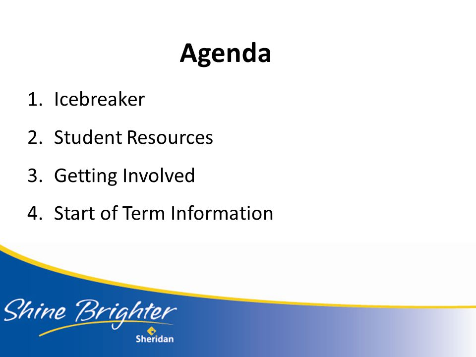 Agenda 1.Icebreaker 2.Student Resources 3.Getting Involved 4.Start of Term Information