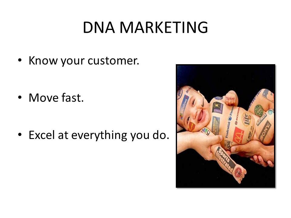 DNA MARKETING Know your customer. Move fast. Excel at everything you do.