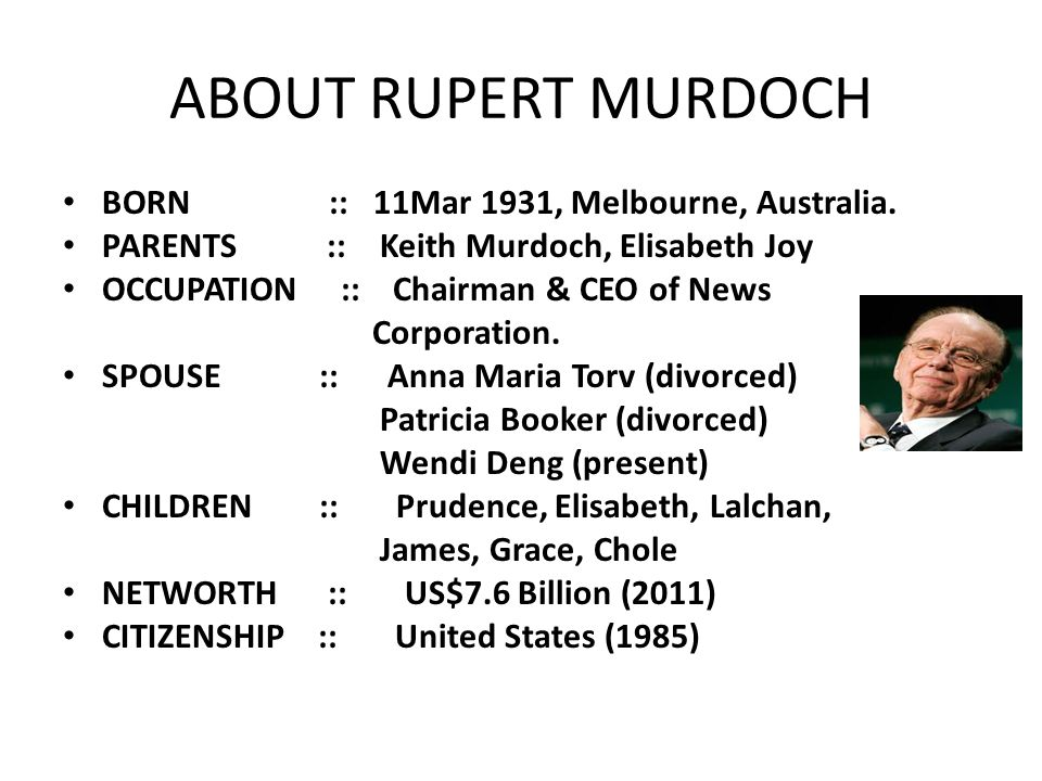 ABOUT RUPERT MURDOCH BORN :: 11Mar 1931, Melbourne, Australia.