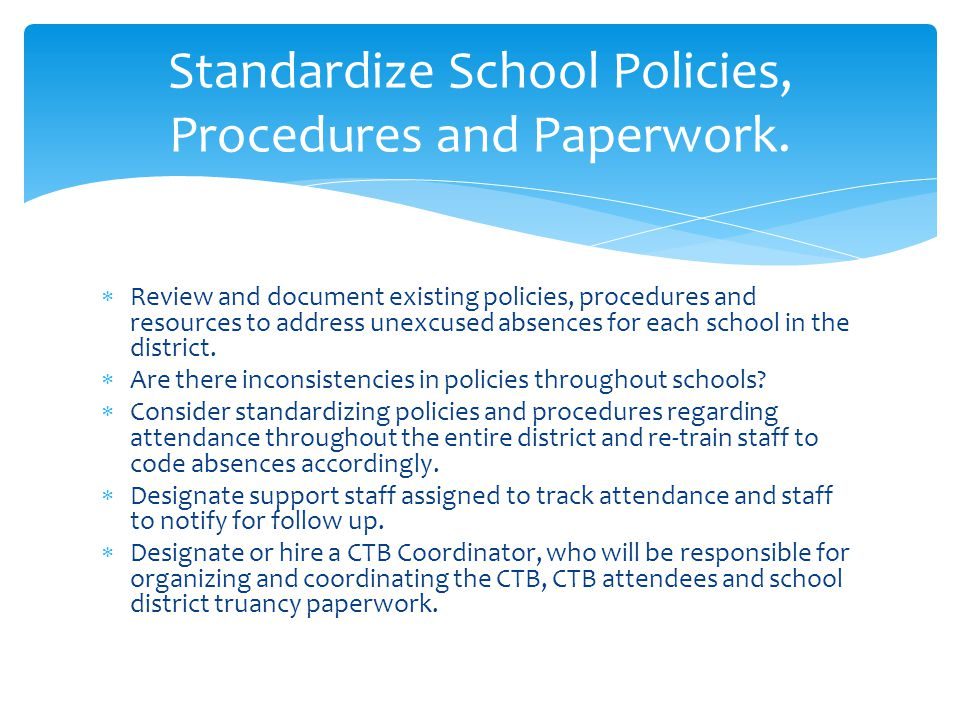  Review and document existing policies, procedures and resources to address unexcused absences for each school in the district.  Are there inconsist