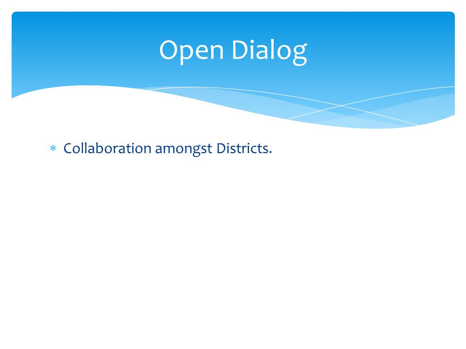  Collaboration amongst Districts. Open Dialog