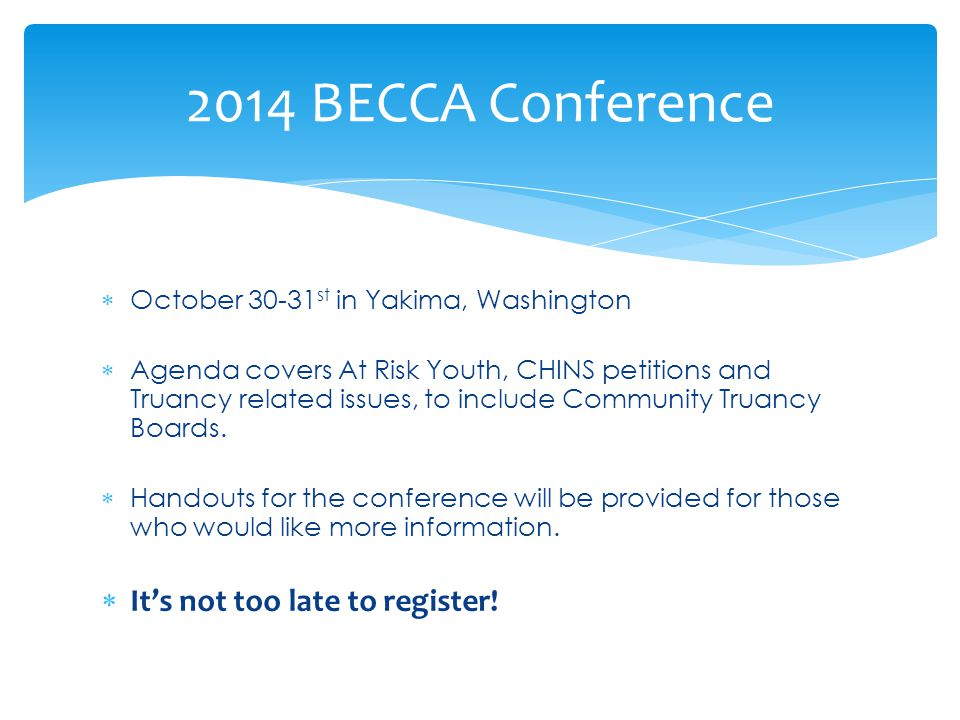  October 30-31 st in Yakima, Washington  Agenda covers At Risk Youth, CHINS petitions and Truancy related issues, to include Community Truancy Board