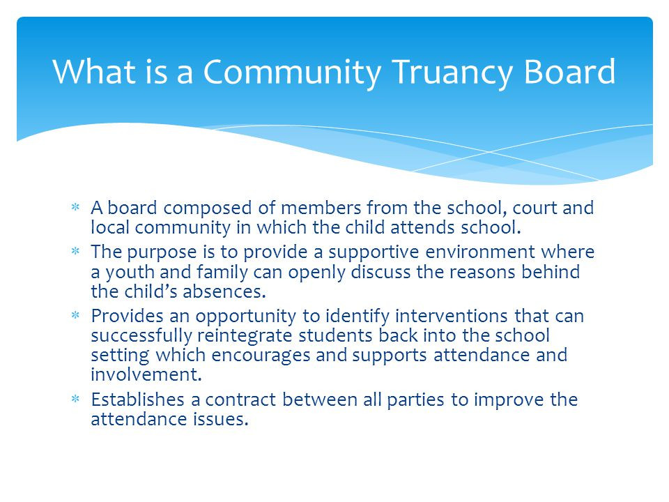  A board composed of members from the school, court and local community in which the child attends school.  The purpose is to provide a supportive e