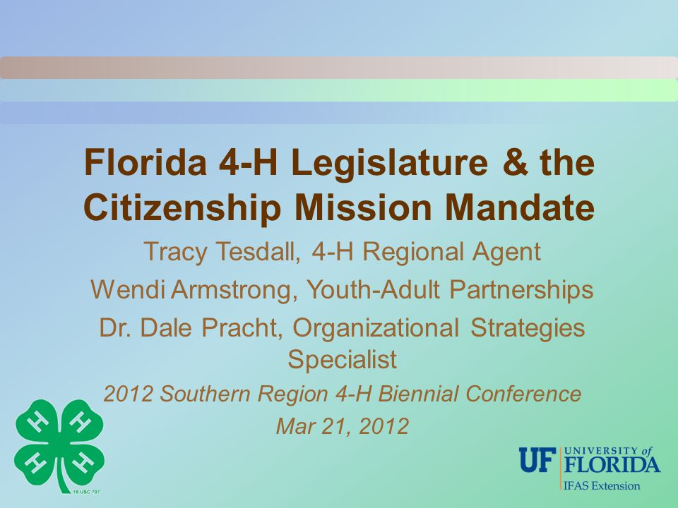 Florida 4-H Legislature & the Citizenship Mission Mandate Tracy Tesdall, 4-H Regional Agent Wendi Armstrong, Youth-Adult Partnerships Dr.