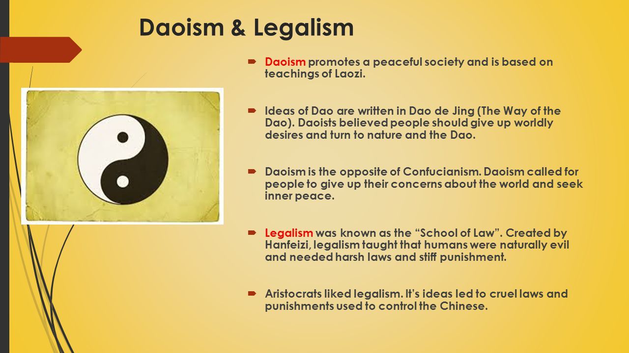 Daoism & Legalism  Daoism promotes a peaceful society and is based on teachings of Laozi.  Ideas of Dao are written in Dao de Jing (The Way of the D