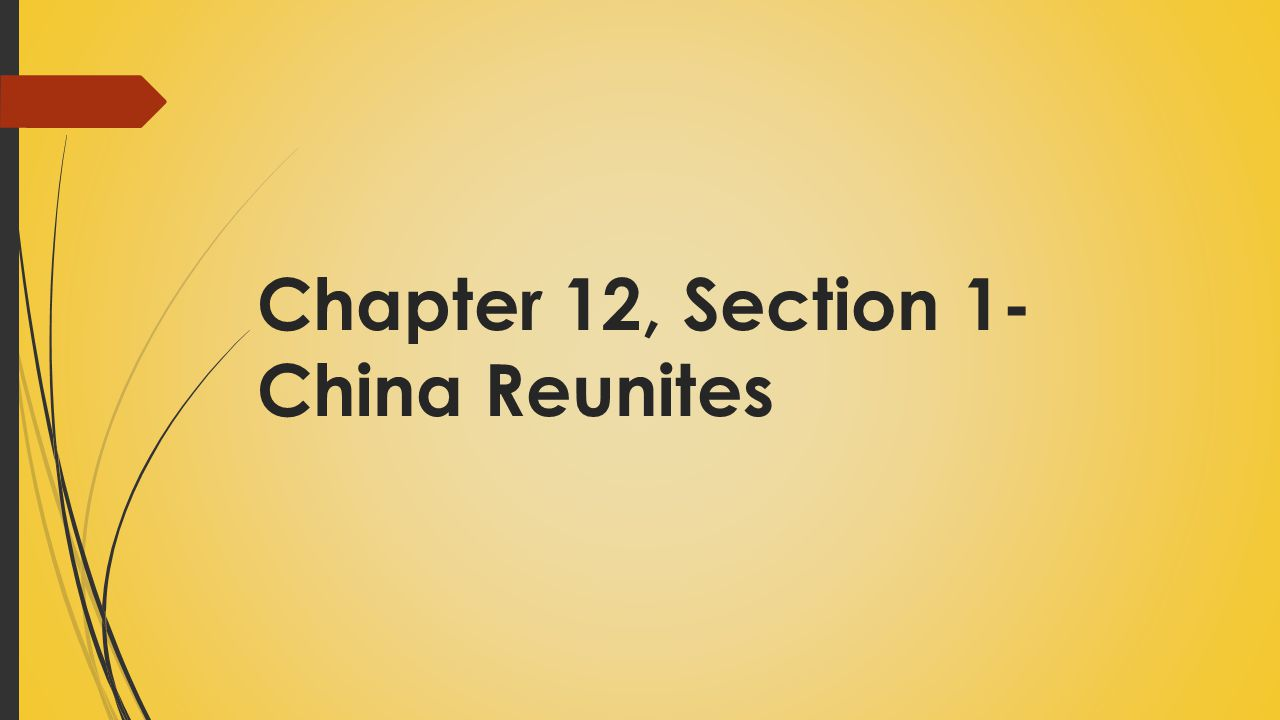 Chapter 12, Section 1- China Reunites