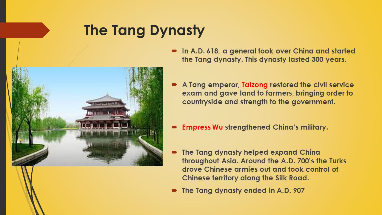 The Tang Dynasty  In A.D. 618, a general took over China and started the Tang dynasty. This dynasty lasted 300 years.  A Tang emperor, Taizong resto